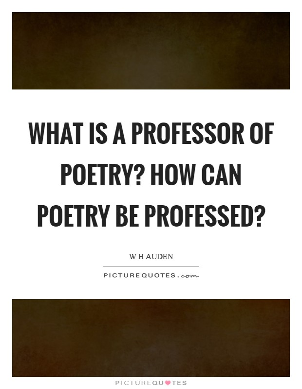 What is a Professor of Poetry? How can poetry be professed? Picture Quote #1