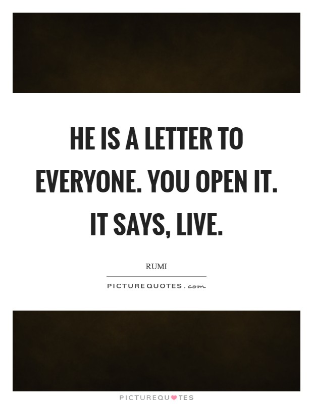He is a letter to everyone. You open it. It says, Live Picture Quote #1