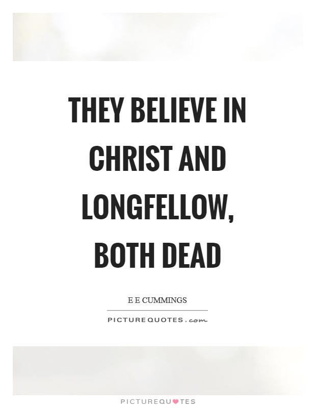 They believe in Christ and Longfellow, both dead Picture Quote #1