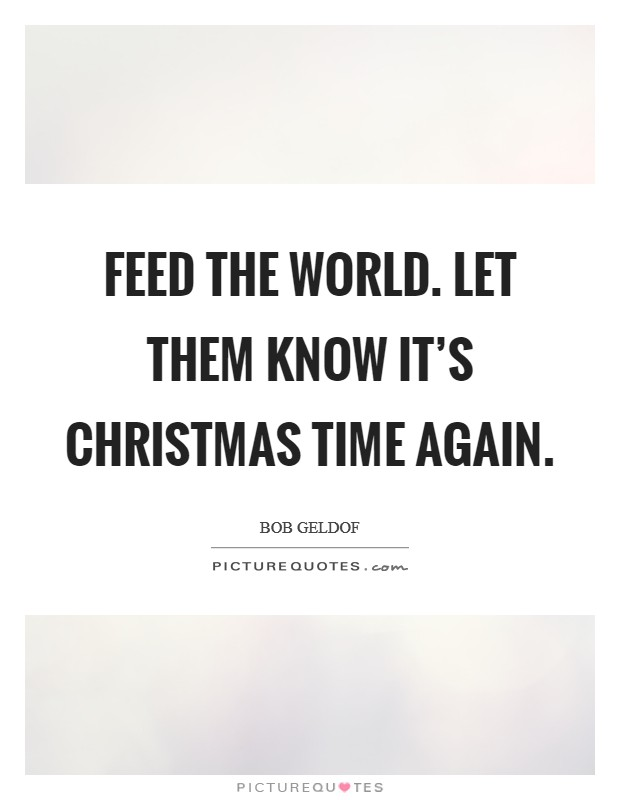 Feed the world. Let them know it's Christmas time again Picture Quote #1