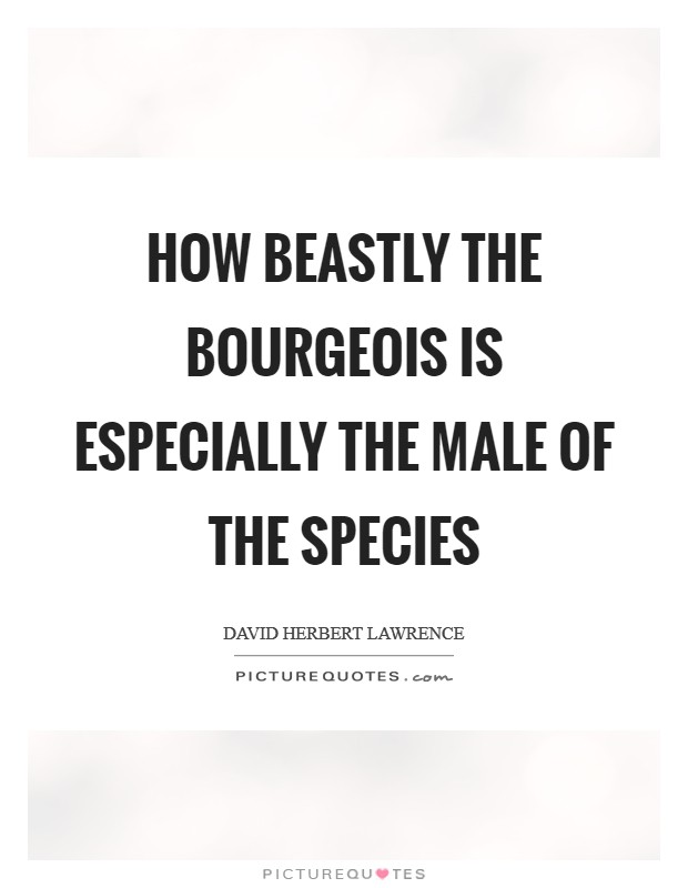 How beastly the bourgeois is Especially the male of the species Picture Quote #1
