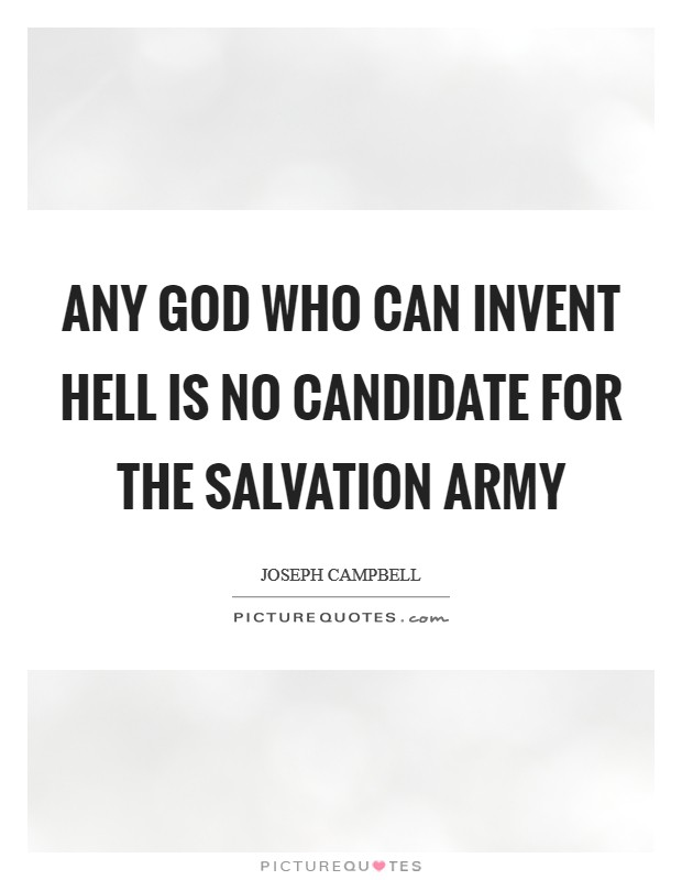 Any God who can invent hell is no candidate for the Salvation Army Picture Quote #1