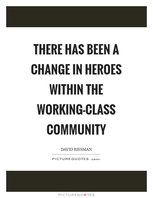 There has been a change in heroes within the working-class community Picture Quote #1