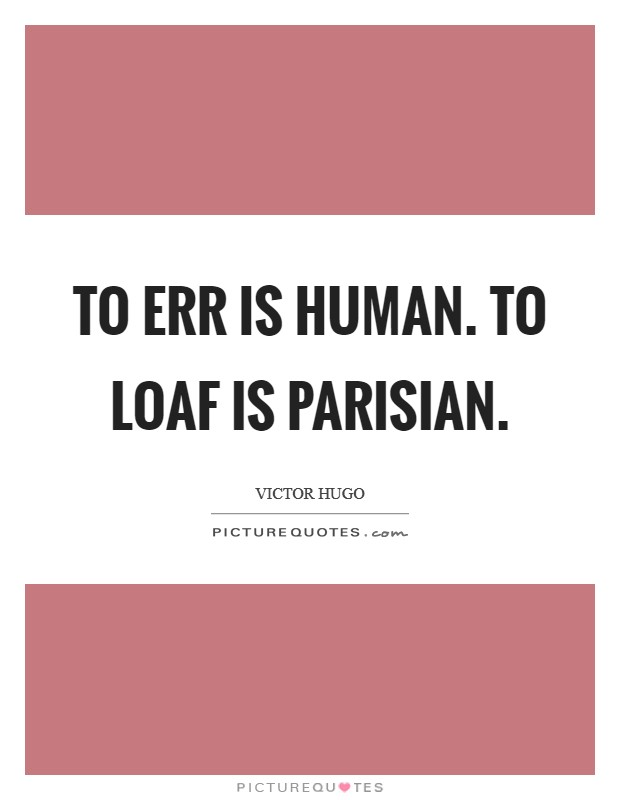 To err is human. To loaf is Parisian Picture Quote #1