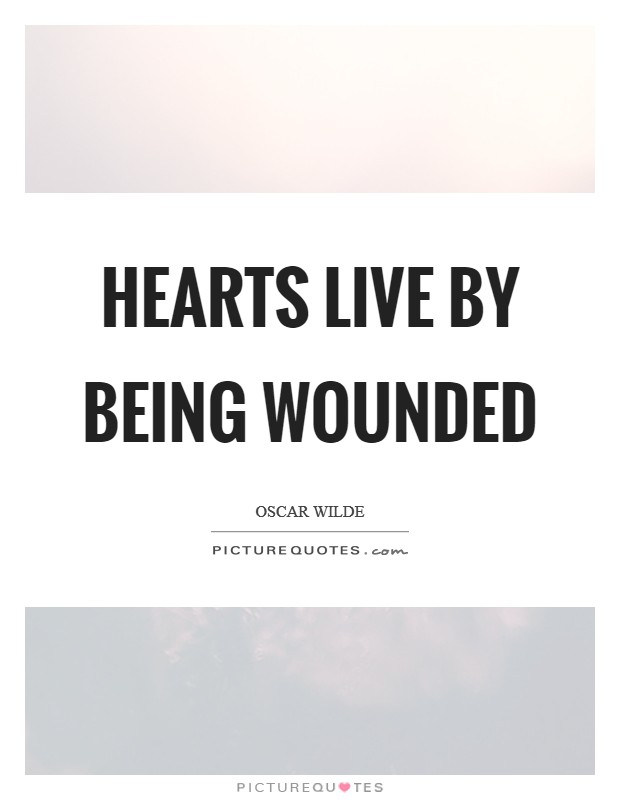 Hearts Live By Being Wounded Picture Quote #1