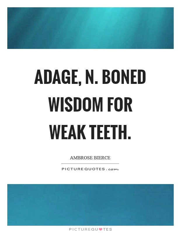 ADAGE, n. Boned wisdom for weak teeth Picture Quote #1