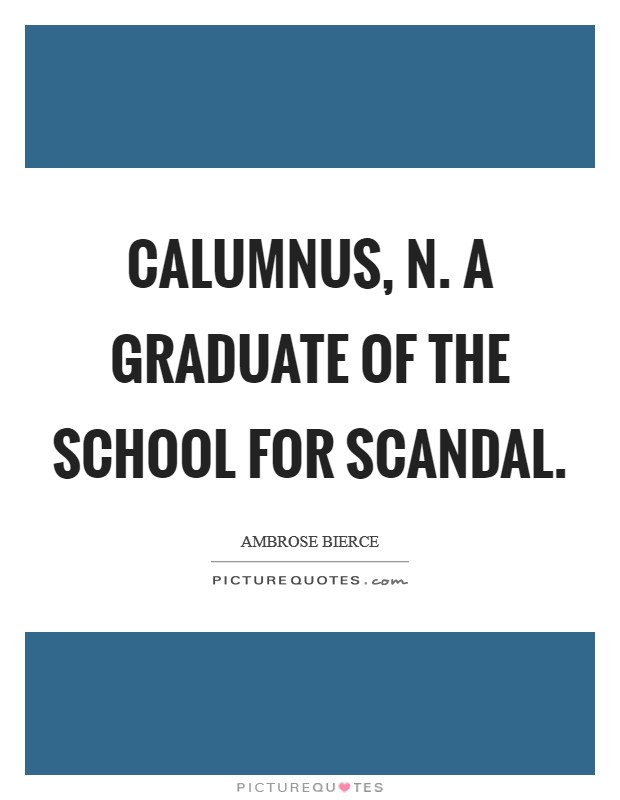 CALUMNUS, n. A graduate of the School for Scandal Picture Quote #1