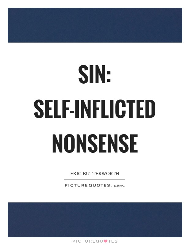 SIN: Self-Inflicted Nonsense Picture Quote #1