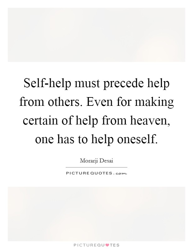 Self-help must precede help from others. Even for making certain of help from heaven, one has to help oneself Picture Quote #1