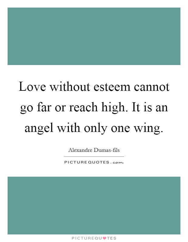 Love without esteem cannot go far or reach high. It is an angel with only one wing Picture Quote #1