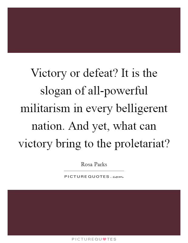 Victory or defeat? It is the slogan of all-powerful militarism in every belligerent nation. And yet, what can victory bring to the proletariat? Picture Quote #1