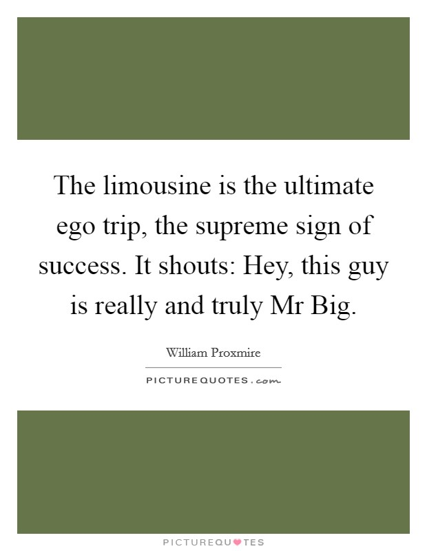the limousine is the ultimate ego trip the supreme sign of