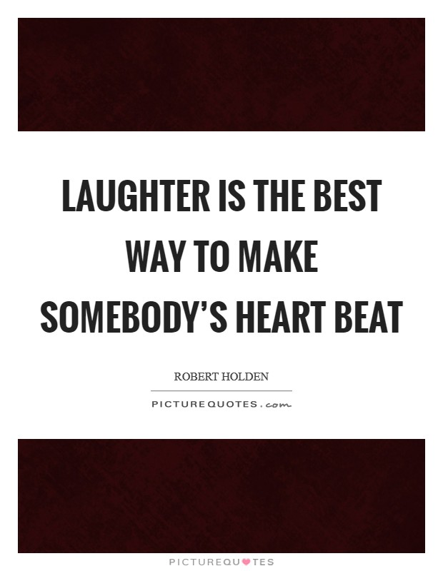 Laughter is the best way To make somebody's heart beat Picture Quote #1