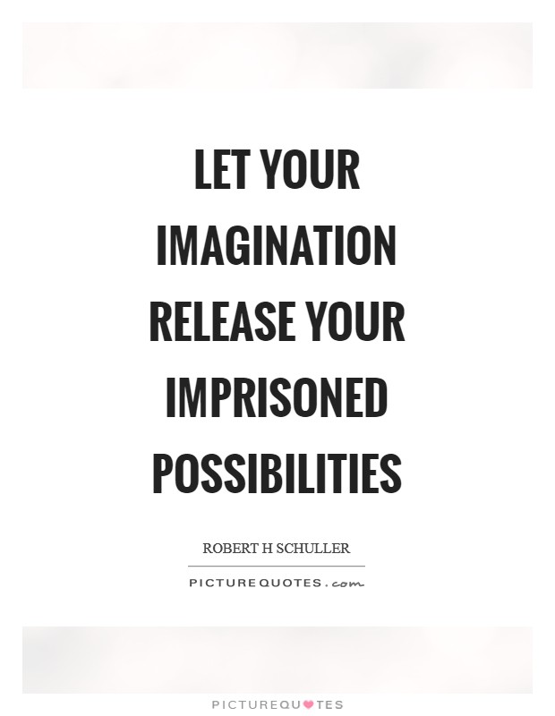 Let your imagination release your imprisoned possibilities Picture Quote #1