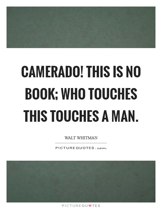 Camerado! This is no book; who touches this touches a man Picture Quote #1