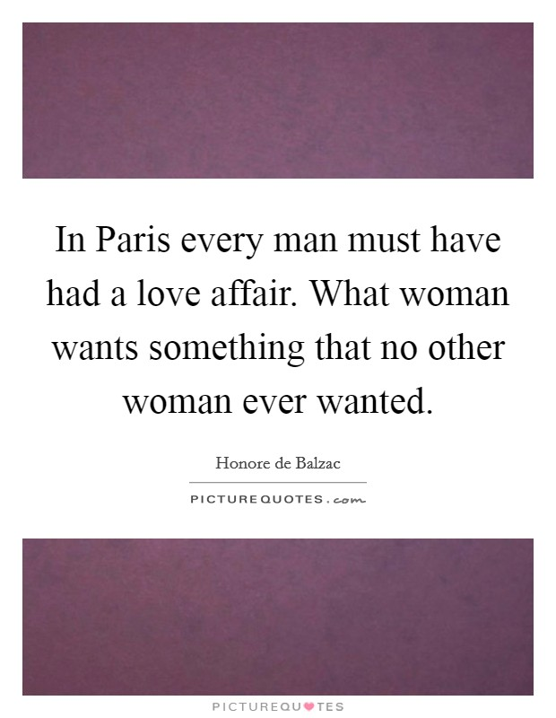 In Paris every man must have had a love affair. What woman wants something that no other woman ever wanted Picture Quote #1
