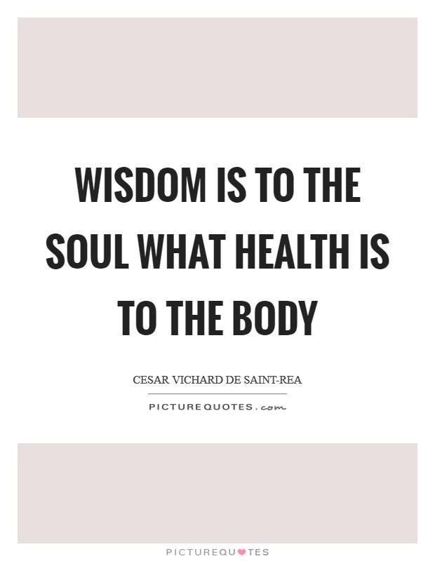 Wisdom is to the soul what health is to the body Picture Quote #1