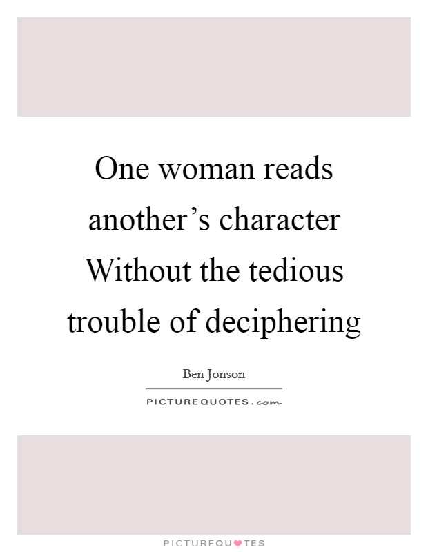 One woman reads another's character Without the tedious trouble of deciphering Picture Quote #1