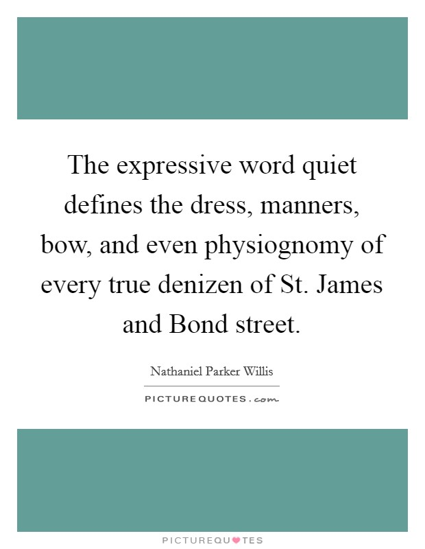 The expressive word quiet defines the dress, manners, bow, and even physiognomy of every true denizen of St. James and Bond street Picture Quote #1