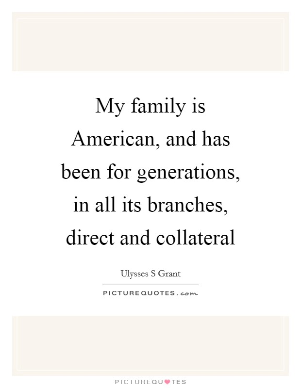 My family is American, and has been for generations, in all its branches, direct and collateral Picture Quote #1