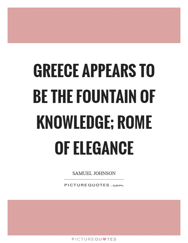 Greece appears to be the fountain of knowledge; Rome of elegance Picture Quote #1