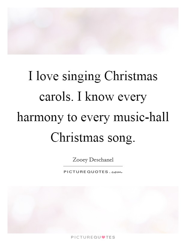 I love singing Christmas carols. I know every harmony to every music-hall Christmas song Picture Quote #1