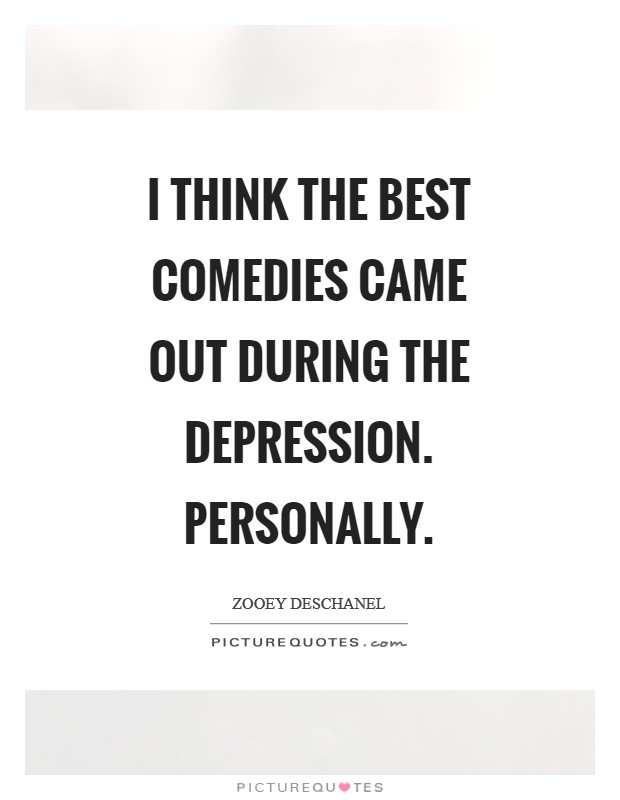 I think the best comedies came out during the Depression. Personally Picture Quote #1
