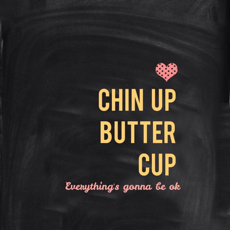 Chin Up Buttercup Quote 3 Picture Quote #1