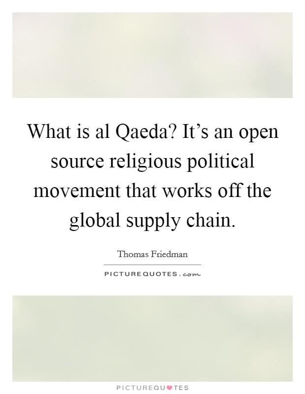 What is al Qaeda? It\'s an open source religious political ...