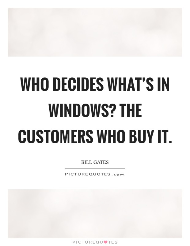 Who decides what's in Windows? The customers who buy it Picture Quote #1