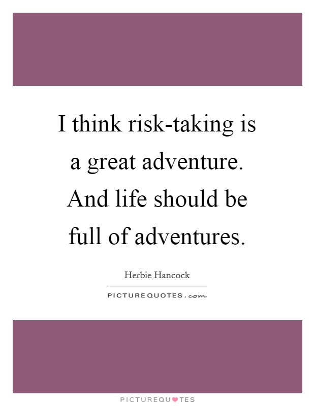I think risk-taking is a great adventure. And life should be full of adventures Picture Quote #1
