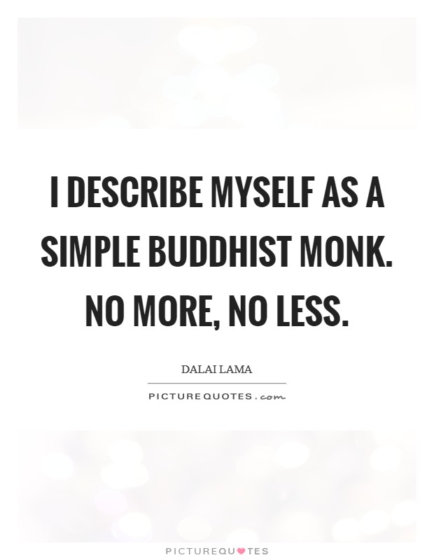 I describe myself as a simple Buddhist monk. No more, no less Picture Quote #1