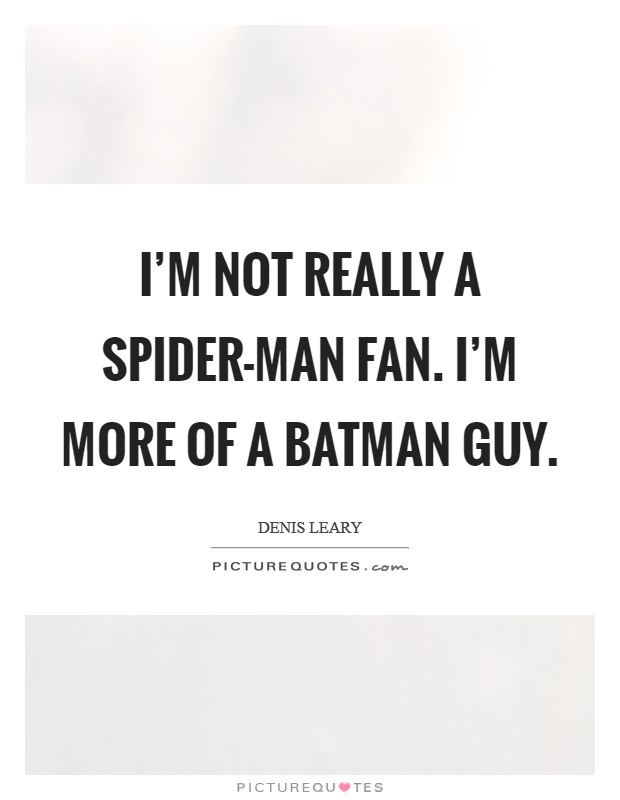 I'm not really a Spider-Man fan. I'm more of a Batman guy Picture Quote #1