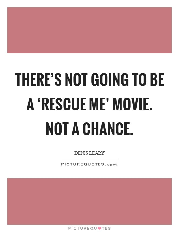 There's not going to be a 'Rescue Me' movie. Not a chance Picture Quote #1