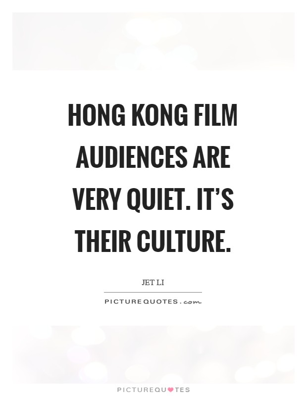 Hong Kong film audiences are very quiet. It's their culture Picture Quote #1