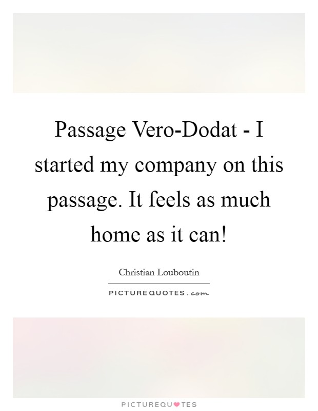 Passage Vero-Dodat - I started my company on this passage. It feels as much home as it can! Picture Quote #1