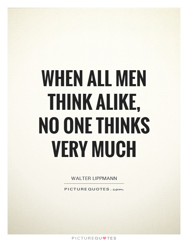 When all men think alike, no one thinks very much Picture Quote #1