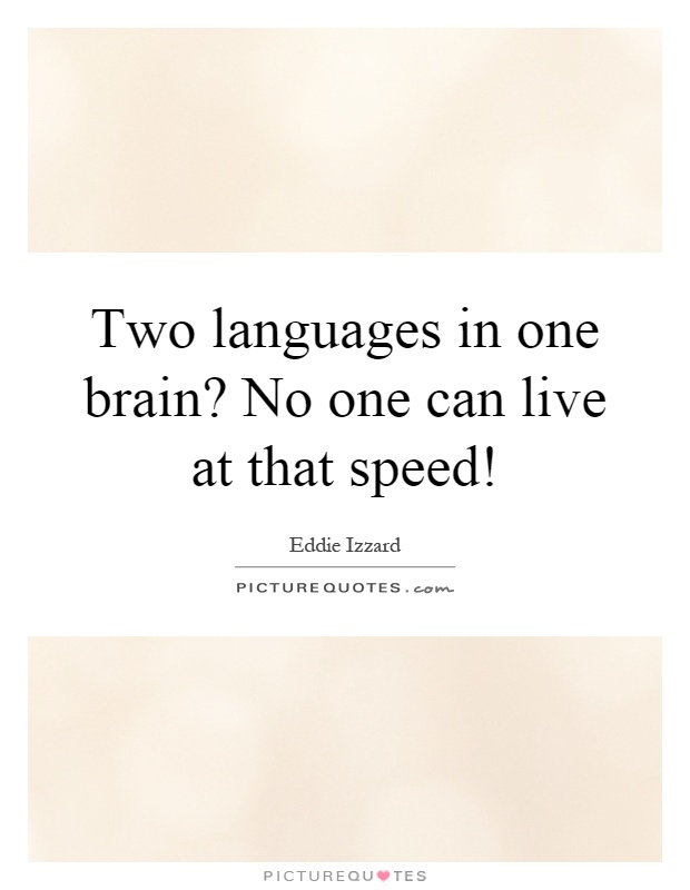Two languages in one brain? No one can live at that speed! Picture Quote #1