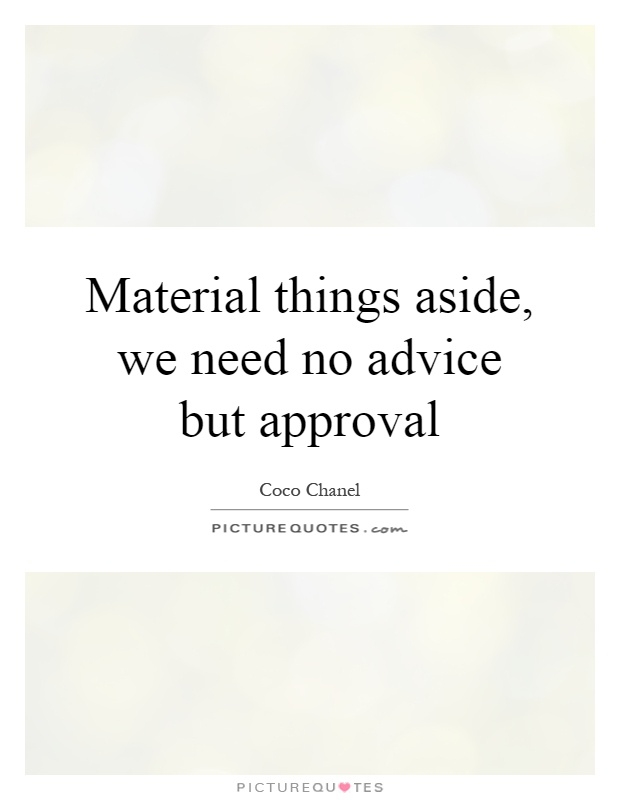 Material things aside, we need no advice but approval Picture Quote #1