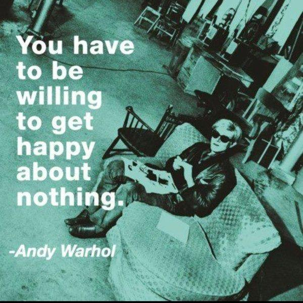 You have to be willing to get happy about nothing Picture Quote #1