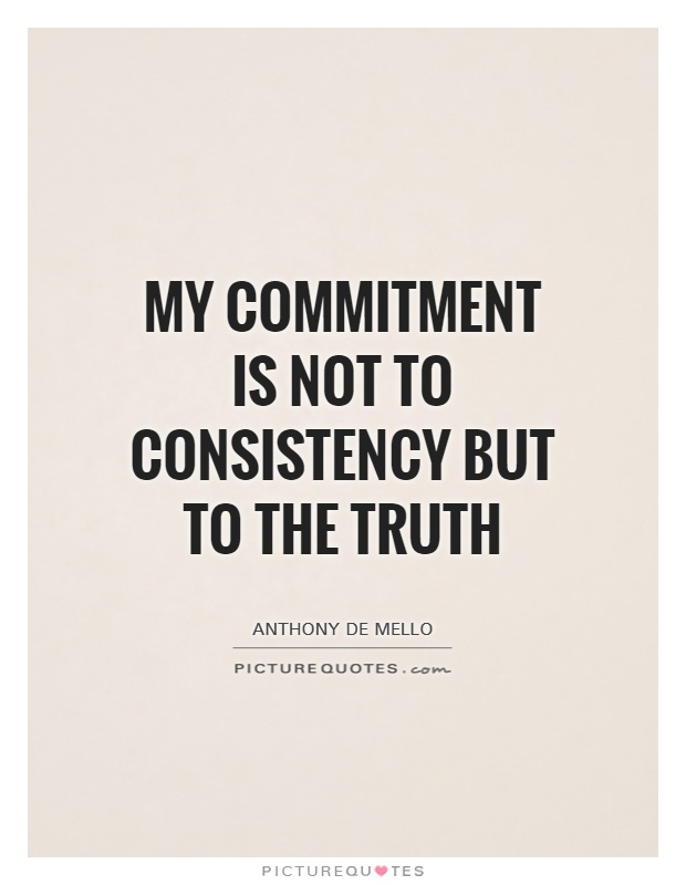 My commitment is not to consistency but to the Truth Picture Quote #1