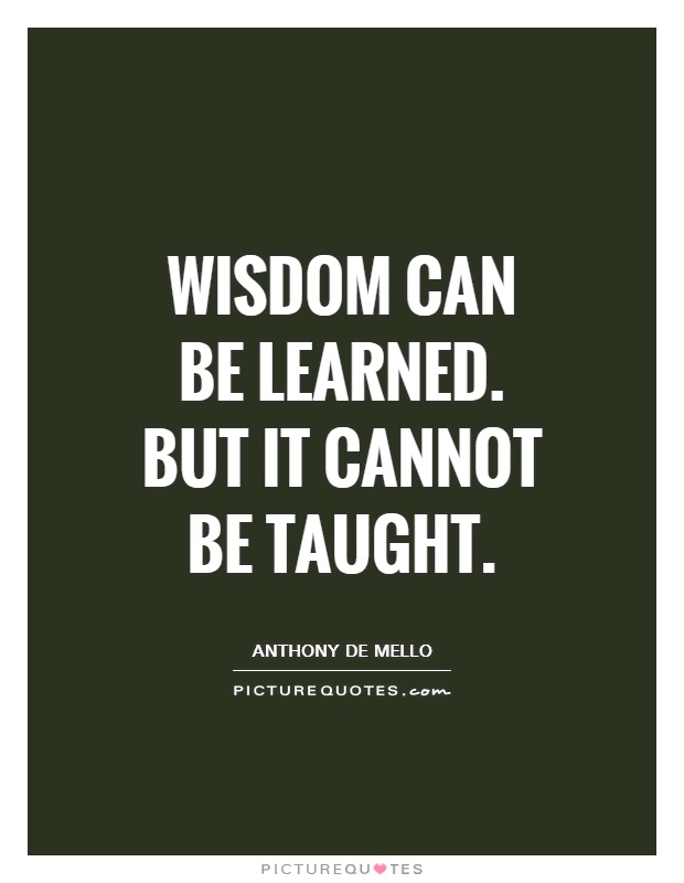 Wisdom can be learned. But it cannot be taught Picture Quote #1