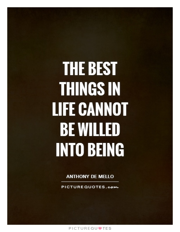 The best things in life cannot be willed into being Picture Quote #1