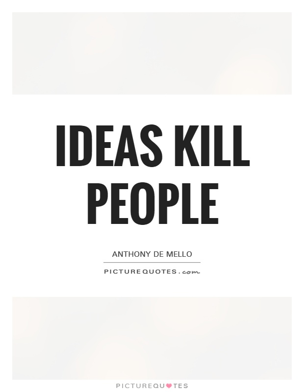 Ideas kill people Picture Quote #1