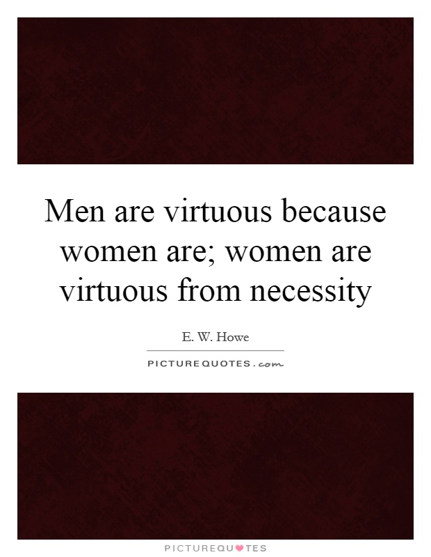 Men are virtuous because women are; women are virtuous from necessity Picture Quote #1