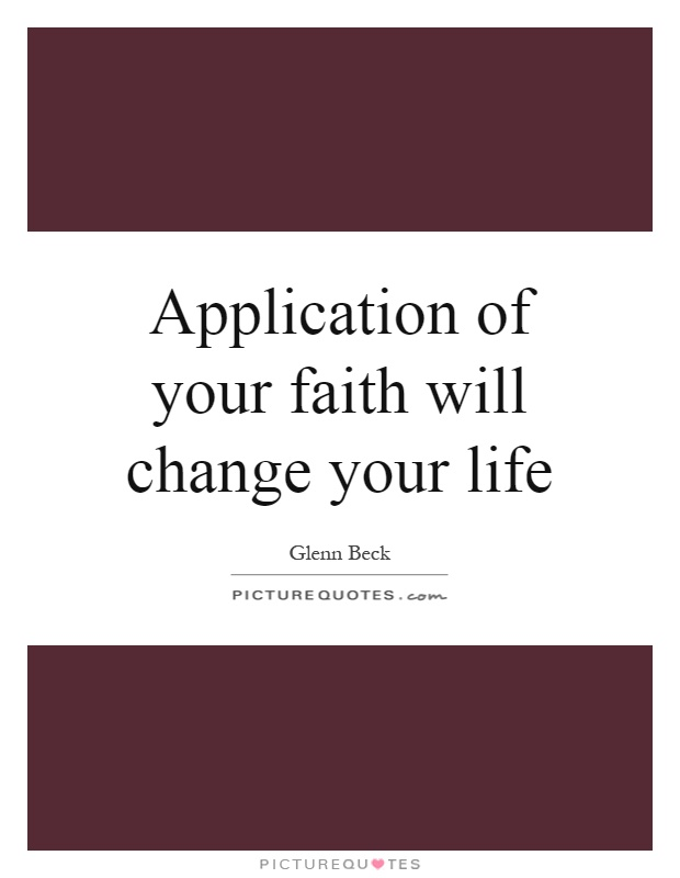 Application Of Your Faith Will Change Your Life Picture Quotes