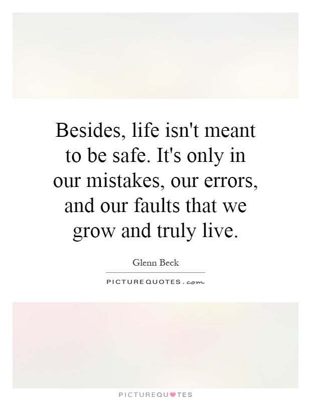 Besides Life Isn 39 T Meant To Be Safe It 39 S Only In Our Mistakes Picture Quotes