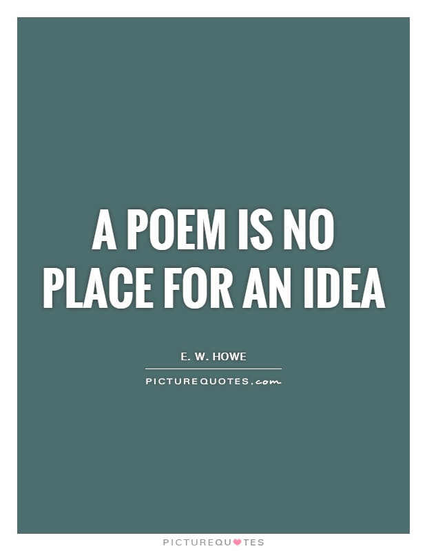 A poem is no place for an idea Picture Quote #1