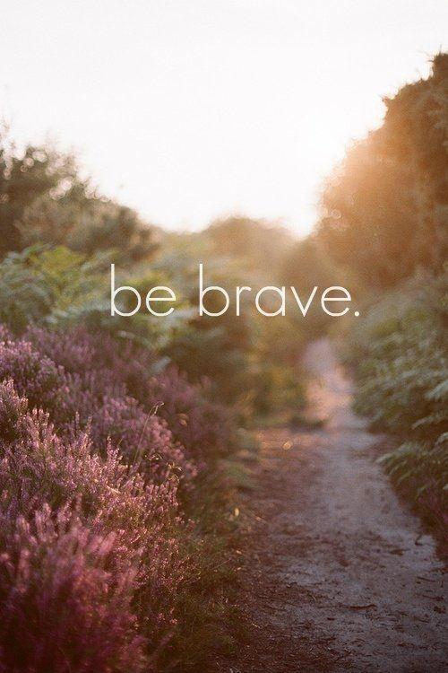 Be brave Picture Quote #1
