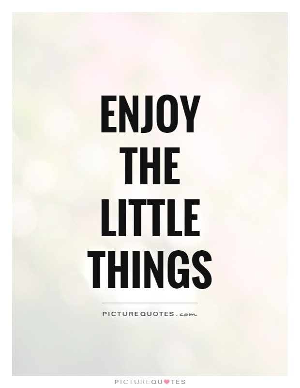 Enjoy the little things Picture Quote #1